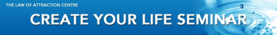 Create Your Life Seminar